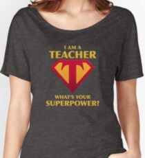 I Am A Teacher What's Your Superpower?  Women's Relaxed Fit T-Shirt