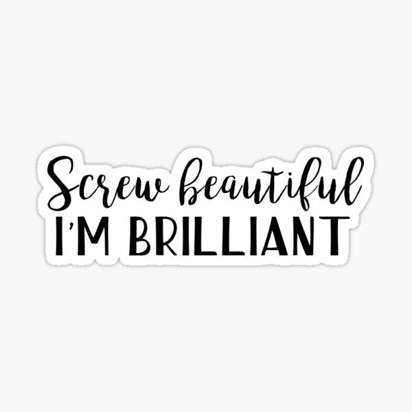 Yang quotes - Screw beautiful, I'm brilliant Sticker