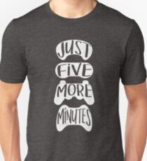 Just Five More Minutes Unisex T-Shirt