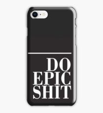 Do Epic Shit iPhone Case/Skin