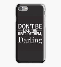 Don't be like the rest of them, Darling iPhone Case/Skin