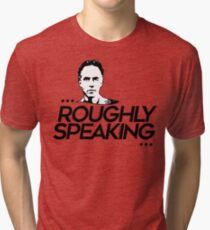 Roughly Speaking (1) Tri-blend T-Shirt
