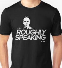 Roughly Speaking (2) Unisex T-Shirt