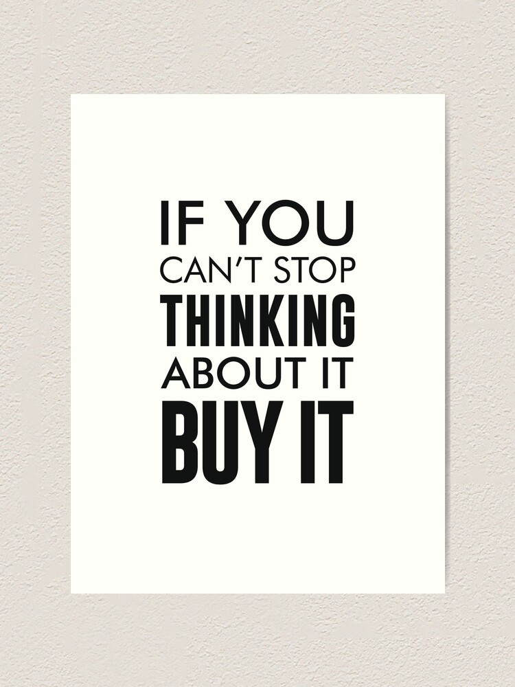 If You Can T Stop Thinking About It Buy It Art Print By Shrijit Redbubble
