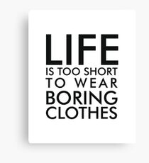Life is too short to wear boring clothes Canvas Print