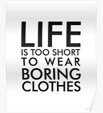 Life is too short to wear boring clothes Poster