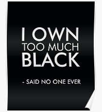 I own too much black Poster