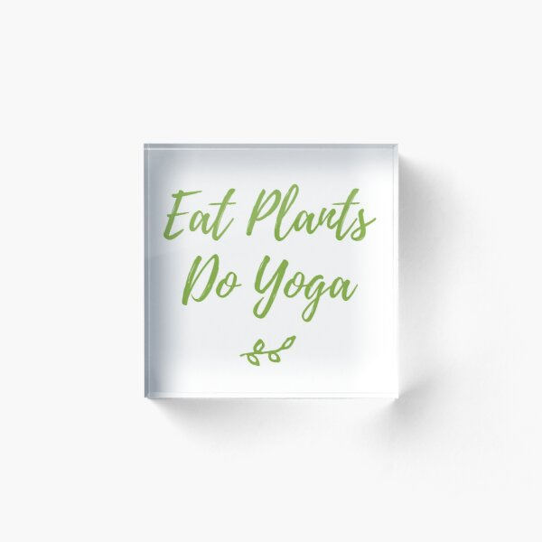 Eat Plants Do Yoga Vegan Shirt Acrylic Block