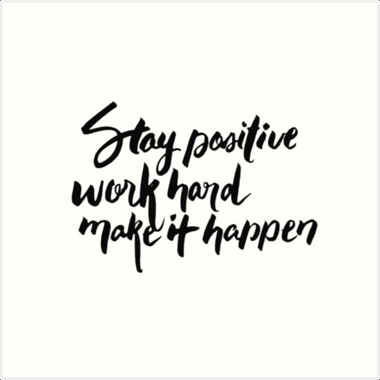 """""""Stay Positive Work Hard Make It Happen"""" Art Prints By"""