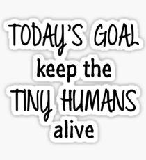 Keep Tiny Humans Alive Sticker