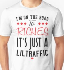 I'm The Road To Riches It's Just A Lil Traffic Unisex T-Shirt