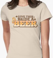 Give this BRIDE a BEER! with beers glass and love heart Womens Fitted T-Shirt