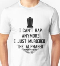 I Can't Rap Anymore I Just Murdered The Alphabet Unisex T-Shirt