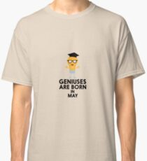 Geniuses are born in MAY Rf709 Classic T-Shirt