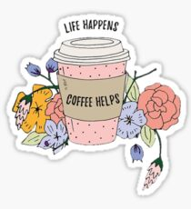 Life Happens.. Coffee Sticker