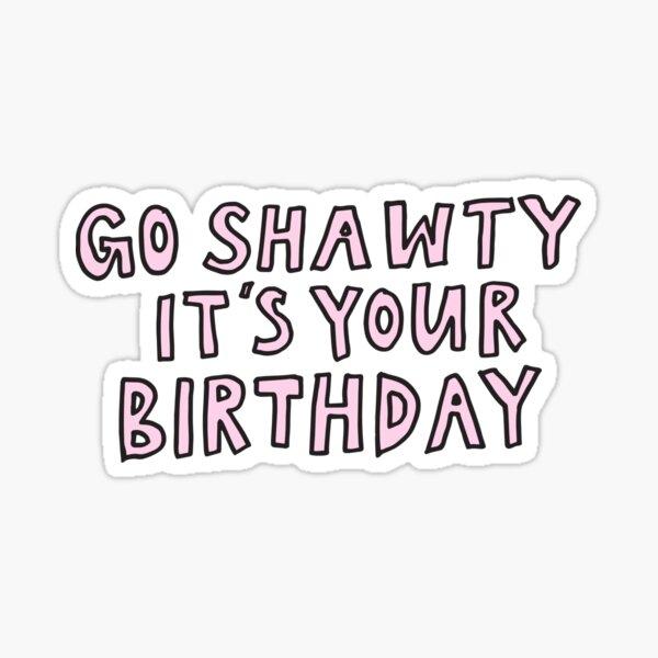 Ir Shawty es tu cumpleaños Pegatina