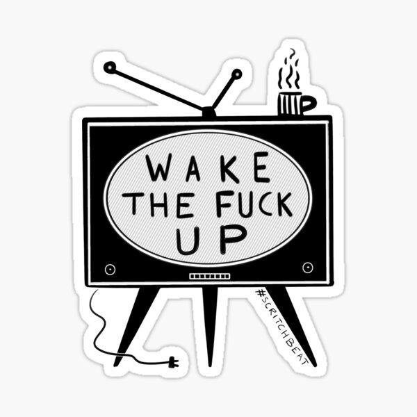 Wake The Fuck Up Sticker