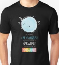 Unless You A Narwhale Then Always Be A Narwhale Tshirt Unisex T-Shirt