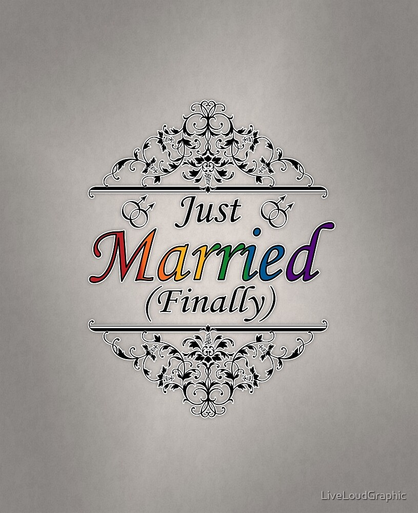 Just Married (Finally) Gay Design by LiveLoudGraphic