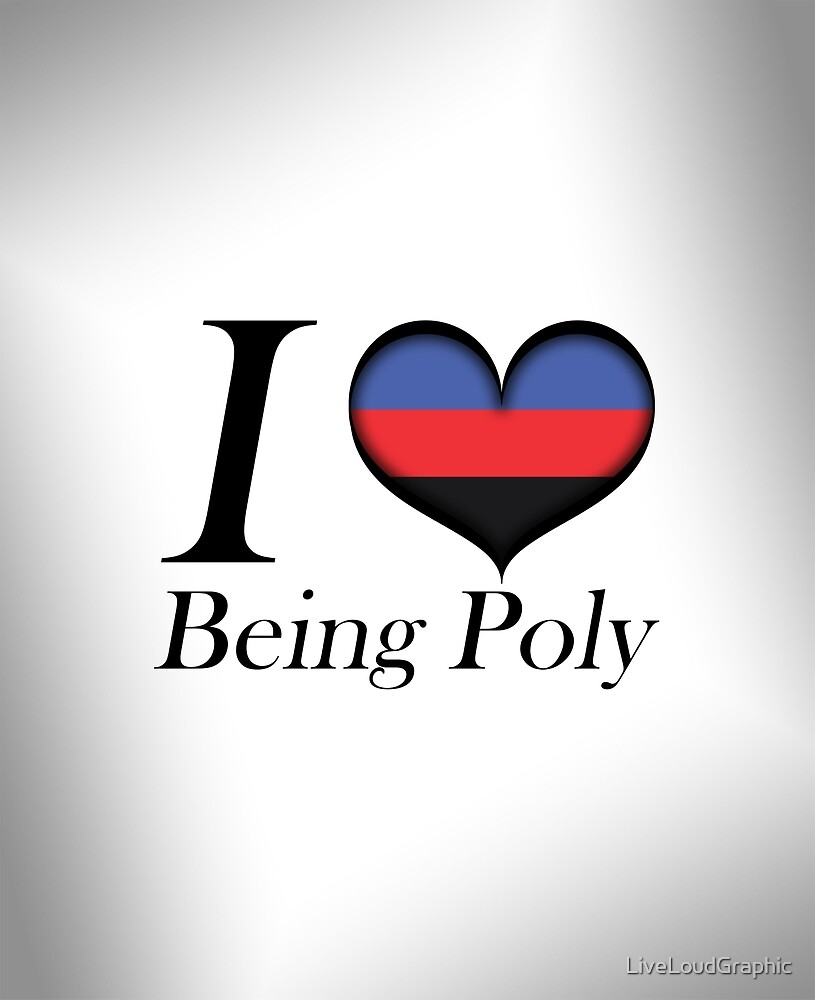 I Heart Being Poly by LiveLoudGraphic