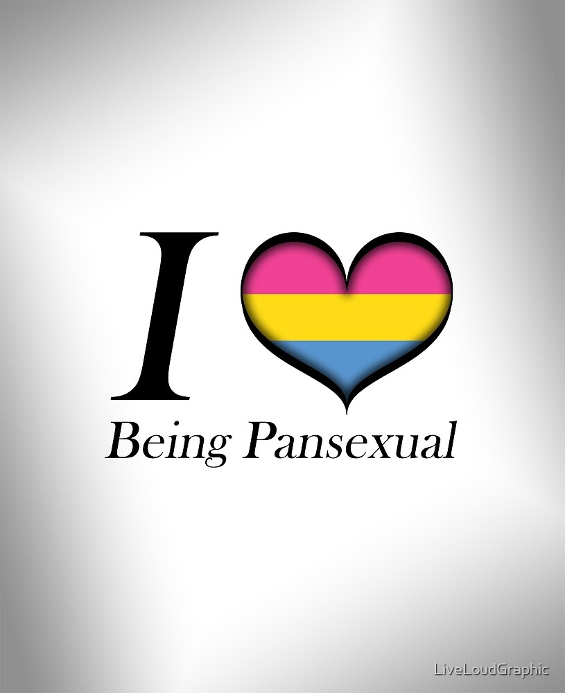 I Heart Being Pansexual  by LiveLoudGraphic