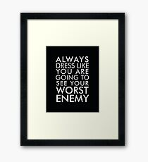 Always dress like you are going to see your worst enemy Framed Print
