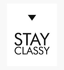 Stay Classy Quote Print Photographic Print
