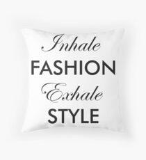Inhale Fashion Exhale Style Throw Pillow