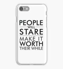 People will stare, make it worth their while iPhone Case/Skin