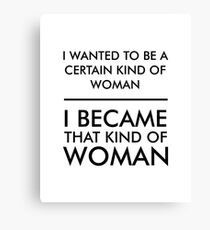 I wanted to be a certain kind of woman Canvas Print
