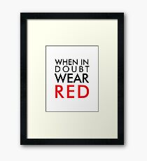 When in doubt, wear red Framed Print