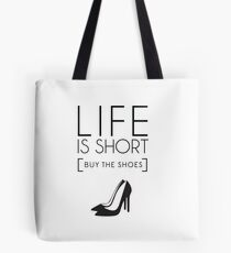 Life is short , buy the shoes Tote Bag