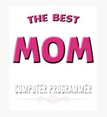 Computer Programmer Shirt Mom Hoodie Gift on Mother's Day Photographic Print