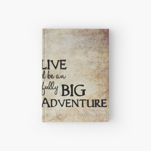 To Live would be an awfully BIG adventure! Hardcover Journal