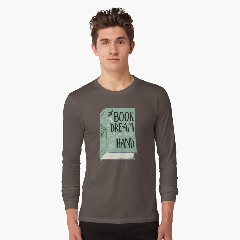 A Book is a Dream That You Hold in Your Hand -- Neil Gaiman (Color) Long Sleeve T-Shirt