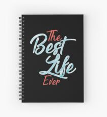 BEST LIFE EVER BLACK Spiral Notebook