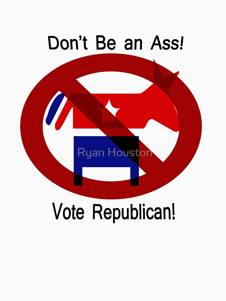 Don't be an Ass!  Vote Republican! by photoforyou