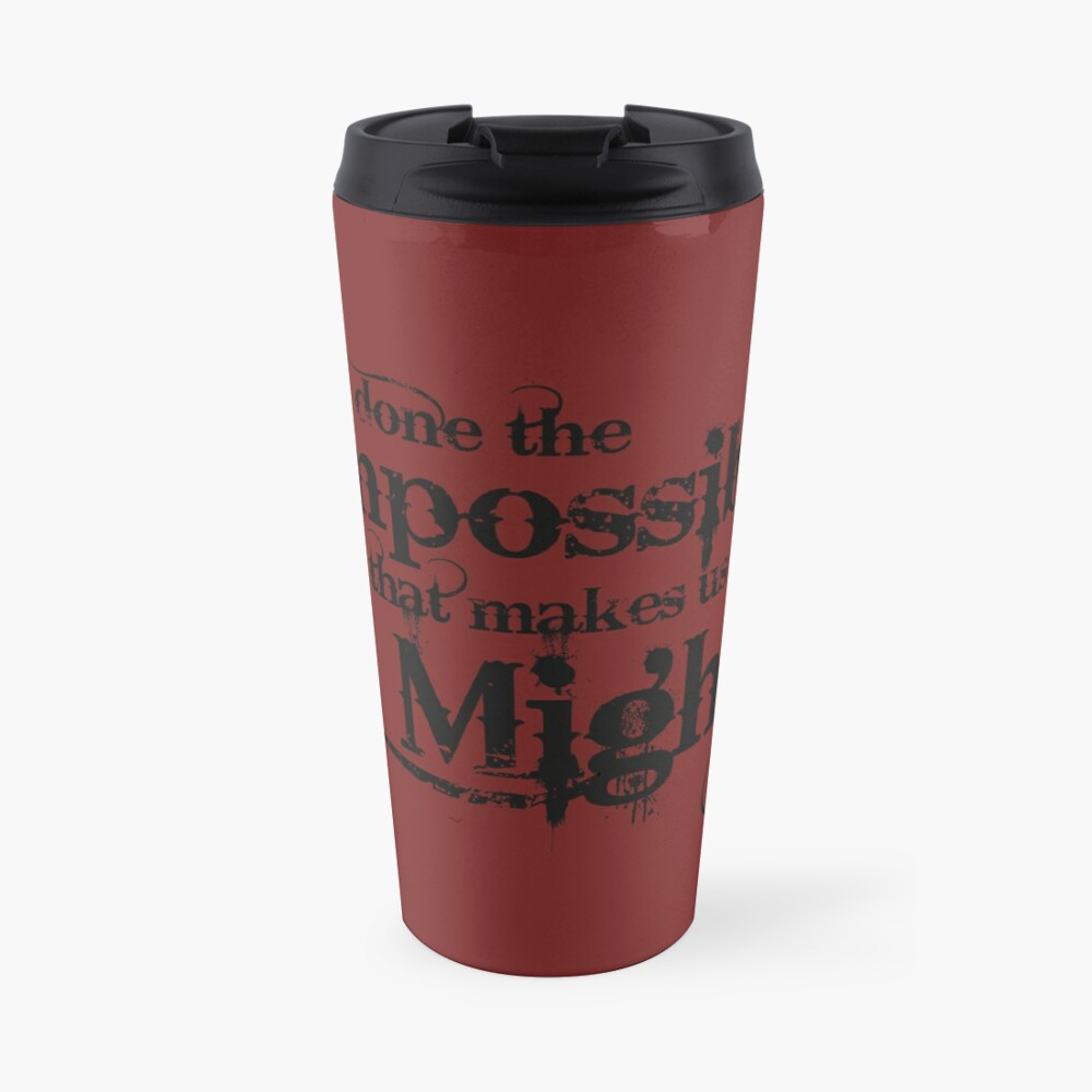 We've done the Impossible and that makes us Mighty. Travel Mug
