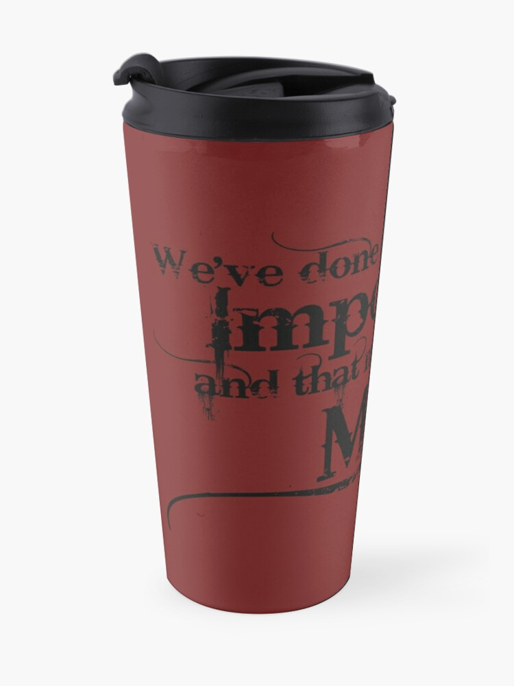 Alternate view of We've done the Impossible and that makes us Mighty. Travel Mug