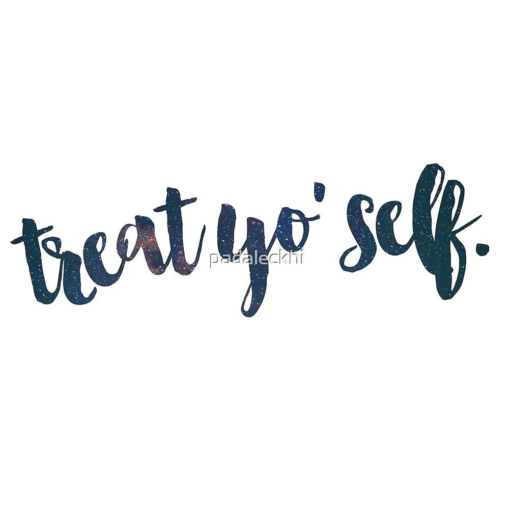 Treat Yo Self by padaleckhi