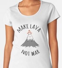 MAKE LAVA NOT WAR Women's Premium T-Shirt