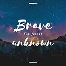 Brave the Great Unknown  by WhoDis