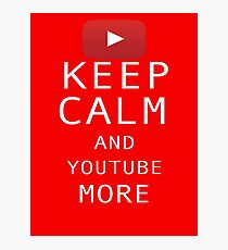 Keep Calm and YouTube More Photographic Print