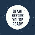 Start Before You're Ready  by WhoDis