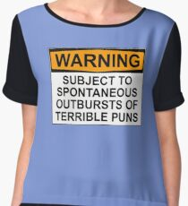 WARNING: SUBJECT TO SPONTANEOUS OUTBURSTS OF TERRIBLE PUNS Chiffon Top