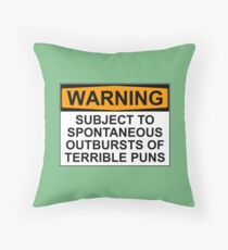 WARNING: SUBJECT TO SPONTANEOUS OUTBURSTS OF TERRIBLE PUNS Throw Pillow