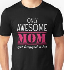 Only Amazing Mom Get Hugged A Lot T Shirt Unisex T-Shirt