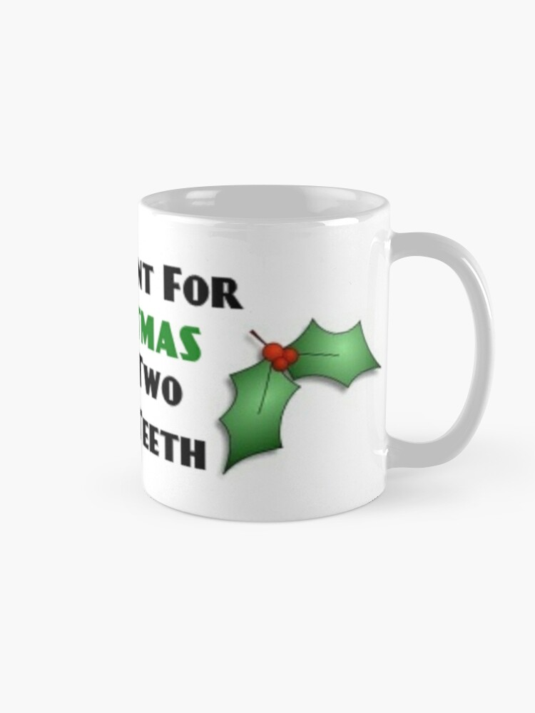 All I Want For Christmas Is My Two Front Teeth.All I Want For Christmas Is My Two Front Teeth Mug