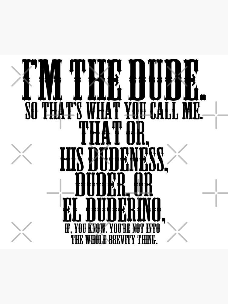 The Big Lebowski - I'm The Dude. by BrandonEstes