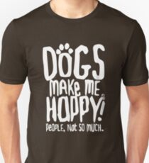 Dogs Make Me Happy! People, Not So Much.  Unisex T-Shirt